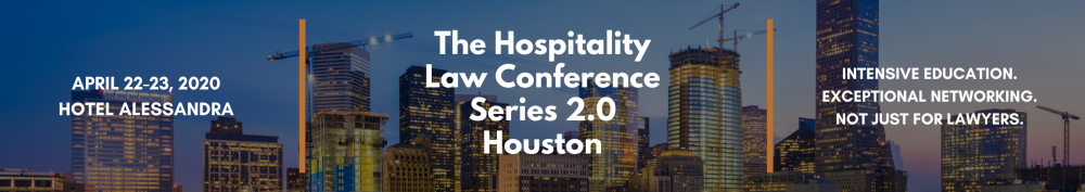 The Hospitality Law Conference: Series 2.0 - Houston   April 22-23, 2019