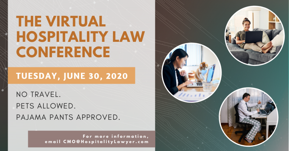 The Virtual Hospitality Law Conference | Tuesday, June 30, 2020 | Email cmo@hospitalitylawyer.com for more info.